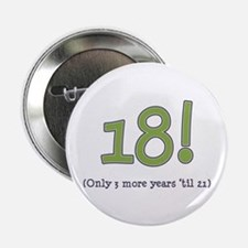 "18! (3 more years 'til 21) 2.25"" Button (10 pack)"