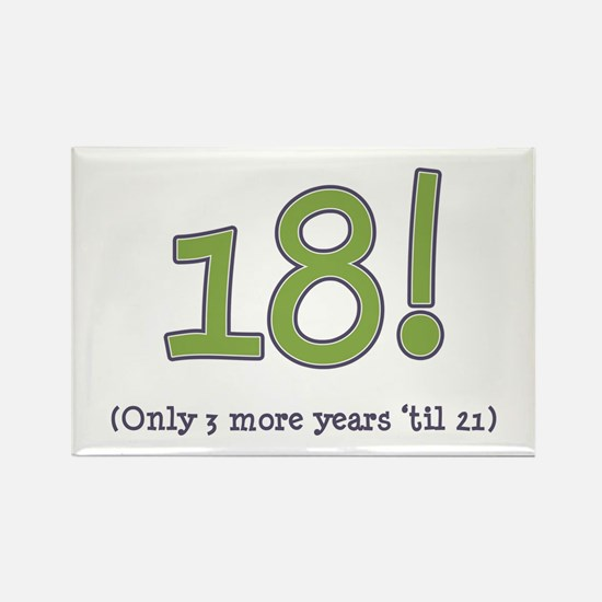 18! (3 more years 'til 21) Rectangle Magnet