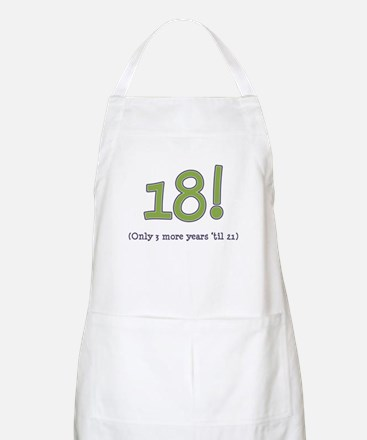 18! (3 more years 'til 21) BBQ Apron