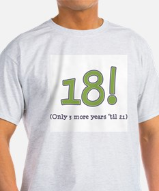 18! (3 more years 'til 21) T-Shirt