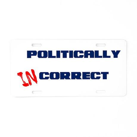 Politically Incorrect Aluminum License Plate