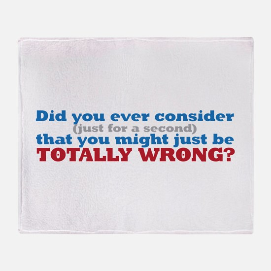 you are so wrong Throw Blanket