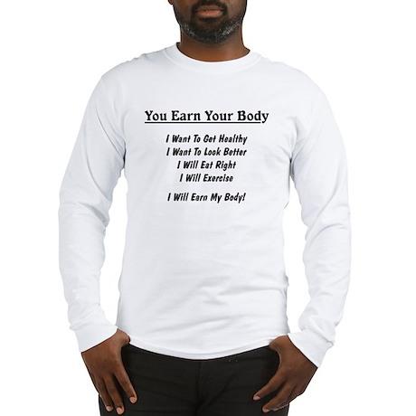You Earn Your Body Long Sleeve T-Shirt