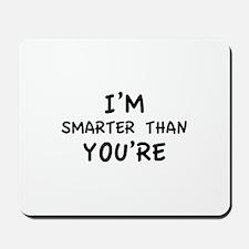 I'm smarter than you're Mousepad