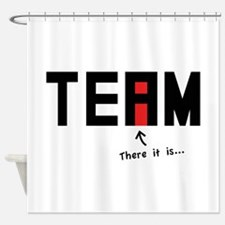 There's an I in TEAM Shower Curtain