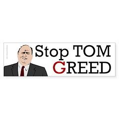 Stop Tom GReed Bumper Bumper Sticker