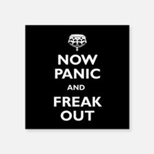 "Now Panic And Freak Out Square Sticker 3"" x 3"""