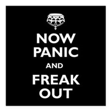 "Now Panic And Freak Out Square Car Magnet 3"" x 3"""