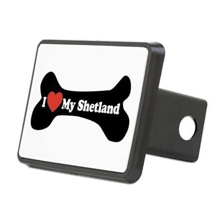 I Love My Shetland - Dog Bone Rectangular Hitch Co