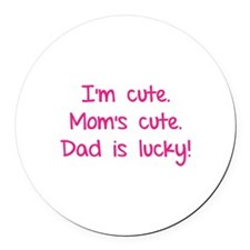 I'm cute. Mom's cute.Dad is lucky! Round Car Magne