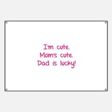 I'm cute. Mom's cute.Dad is lucky! Banner