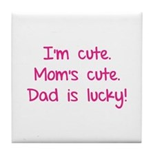 I'm cute. Mom's cute.Dad is lucky! Tile Coaster