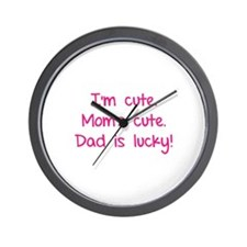 I'm cute. Mom's cute.Dad is lucky! Wall Clock