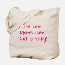 I'm cute. Mom's cute.Dad is lucky! Tote Bag