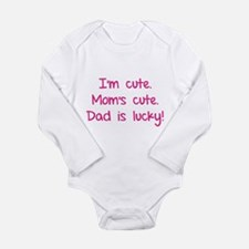 I'm cute. Mom's cute.Dad is lucky! Long Sleeve Inf