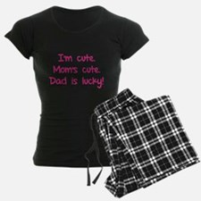 I'm cute. Mom's cute.Dad is lucky! Pajamas