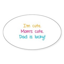 I'm cute. Mom's cute.Dad is lucky! Decal