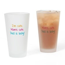 I'm cute. Mom's cute.Dad is lucky! Drinking Glass