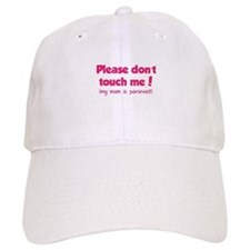 Please don't touch me! Baseball Cap