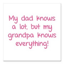 """My dad knows a lot Square Car Magnet 3"""" x 3"""""""