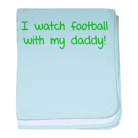 I watch football with my daddy! baby blanket