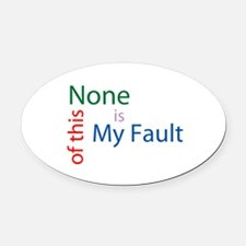 Not My Fault Oval Car Magnet