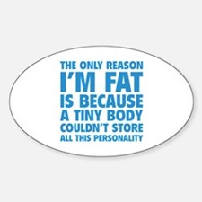 The Only Reason I'm Fat Sticker (Oval)