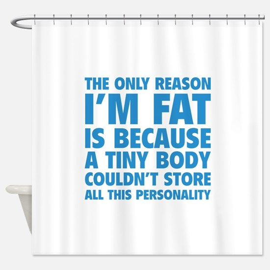 The Only Reason I'm Fat Shower Curtain