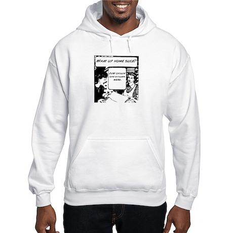 Hooded Sweatshirt - What up home slice?