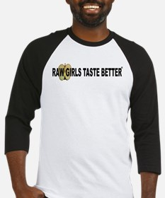 Raw Girls Taste Better Baseball Jersey