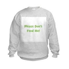 Please Don't Feed Me (green) Sweatshirt