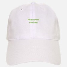 Please Don't Feed Me (green) Baseball Baseball Cap