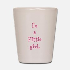 I'm a Pittie girl. Shot Glass