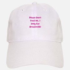Don't Feed me - Breastmilk On Baseball Baseball Cap