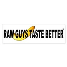 Raw Guys Taste Better Bumper Sticker