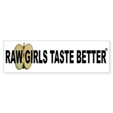 Raw Girls Taste Better Stickers Bumper Sticker