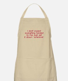 I dont expect everything handed to me Apron