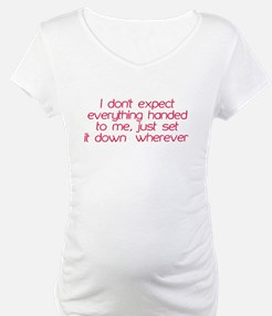 I dont expect everything handed to me Shirt