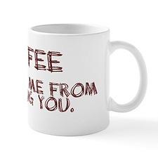 Coffee Keeps Me From Killing You Mug