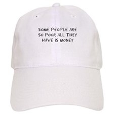 Some People Are So Poor All They Have Is Money Baseball Cap
