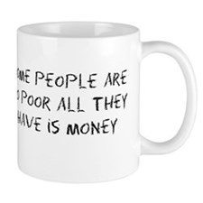 Some People Are So Poor All They Have Is Money Mug