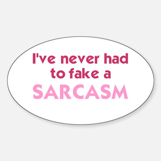 Ive never had to fake a sarcasm Sticker (Oval)