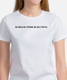 Be Bold. Be Strong. Be Beautiful. Women's T-Shirt