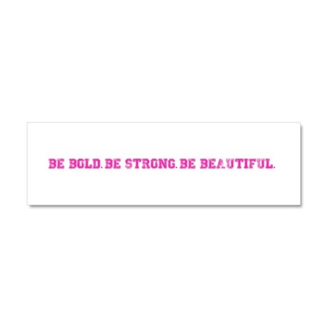 Be Bold. Be Strong. Be Beautiful. Car Magnet 10 x