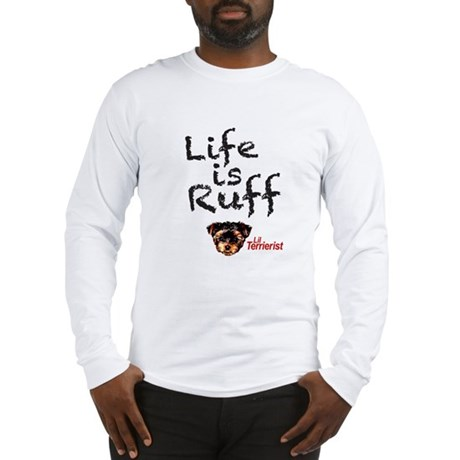 Life is Ruff Long Sleeve T-Shirt