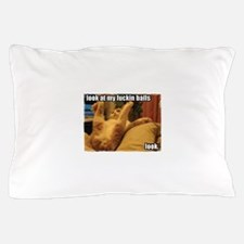 Look at my fuckin balls Pillow Case