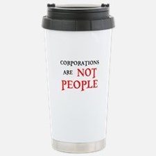 CORPORATIONS ARE NOT PEOPLE Travel Mug