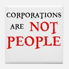 CORPORATIONS ARE NOT PEOPLE Tile Coaster
