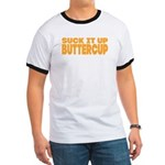 Suck it Up, Buttercup - Bold Ringer T