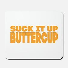 Suck it Up, Buttercup - Bold Mousepad